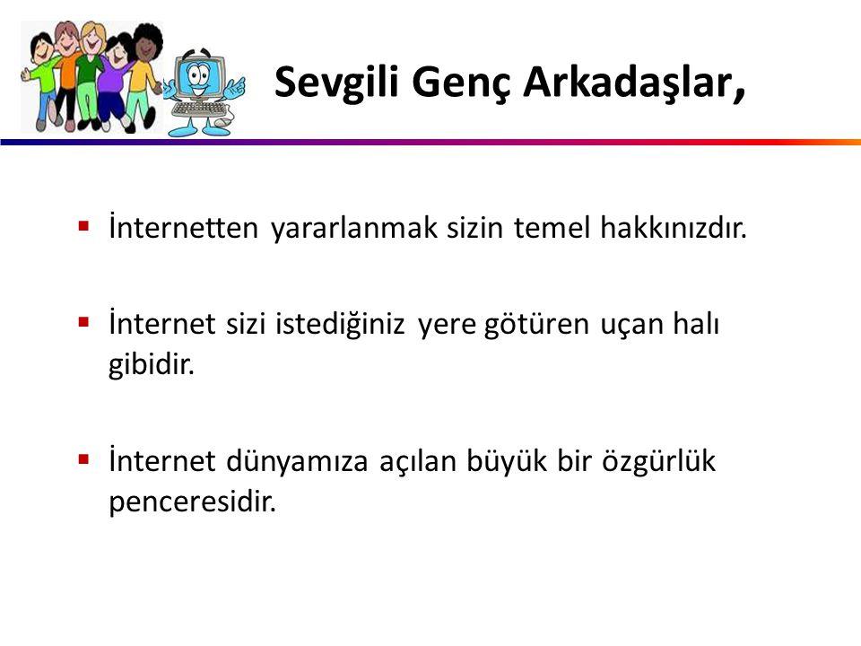  İnternetten yararlanmak sizin temel hakkınızdır.