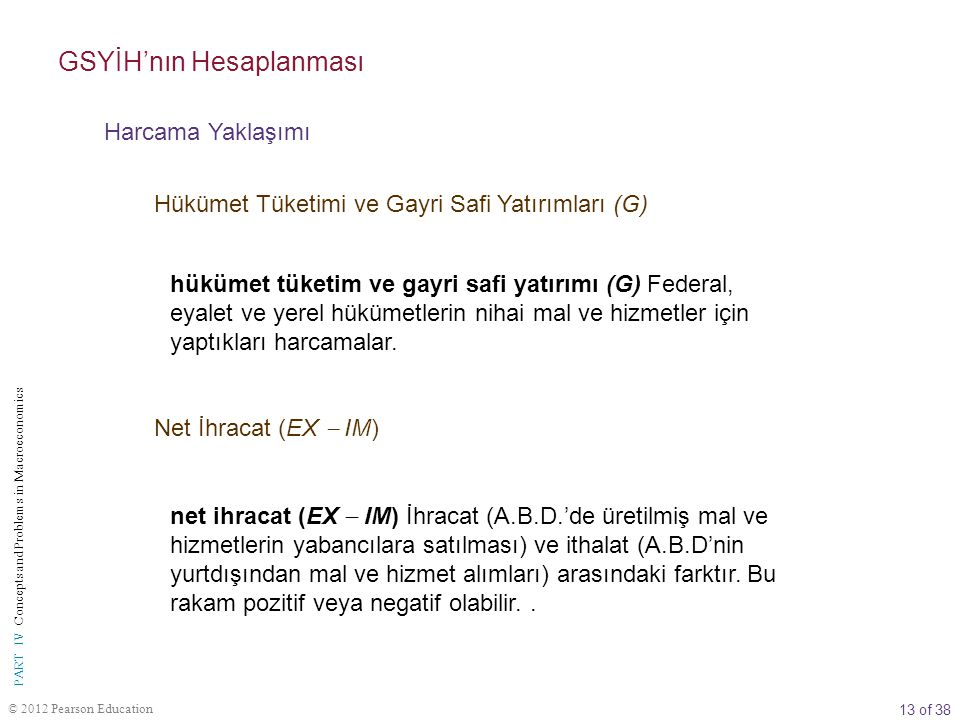 13 of 38 © 2012 Pearson Education PART IV Concepts and Problems in Macroeconomics hükümet tüketim ve gayri safi yatırımı (G) Federal, eyalet ve yerel