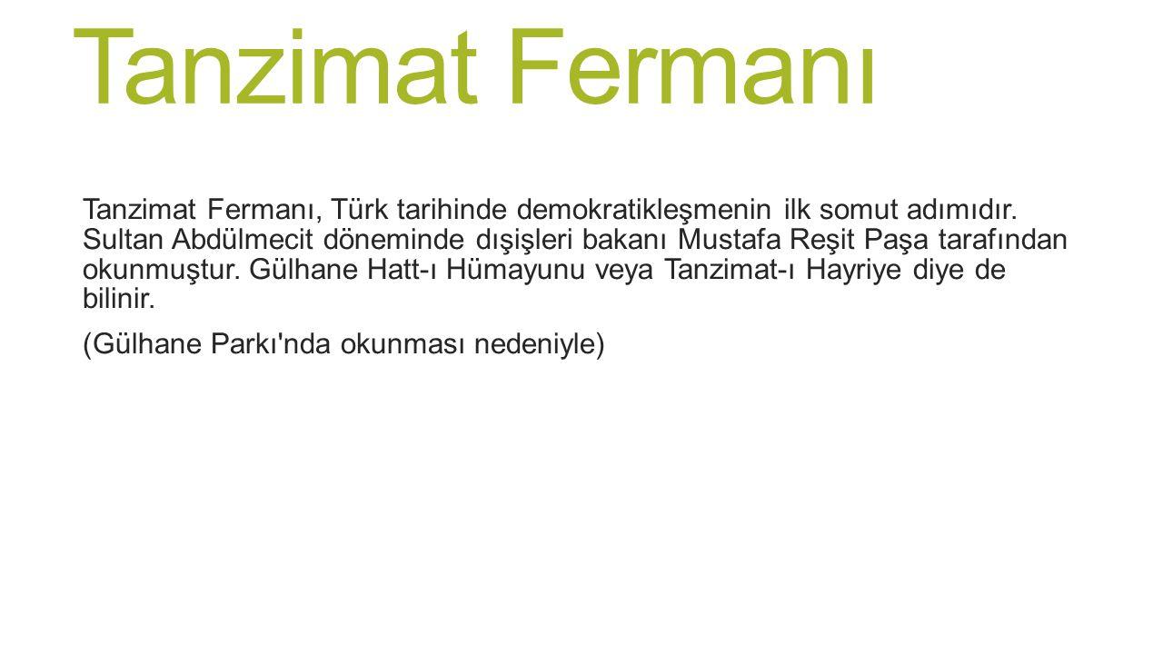 Tanzimat Fermanı Tanzimat Fermanı, Türk tarihinde demokratikleşmenin ilk somut adımıdır. Sultan Abdülmecit döneminde dışişleri bakanı Mustafa Reşit Pa