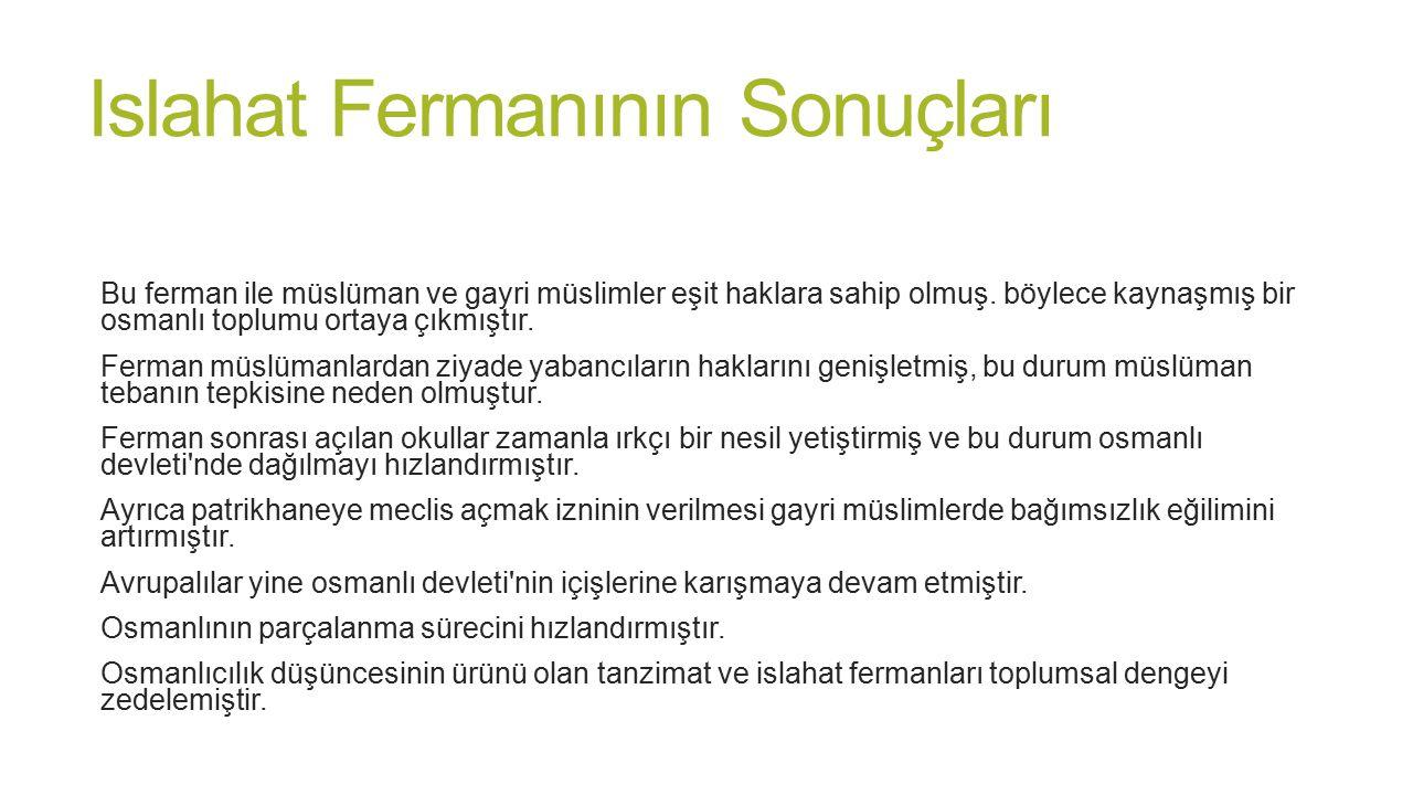 Islahat Fermanının Sonuçları Bu ferman ile müslüman ve gayri müslimler eşit haklara sahip olmuş. böylece kaynaşmış bir osmanlı toplumu ortaya çıkmıştı