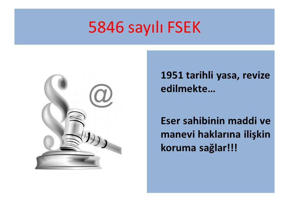 5846 sayılı FSEK 1951 tarihli yasa, revize edilmekte… Eser sahibinin maddi ve manevi haklarına ilişkin koruma sağlar!!!