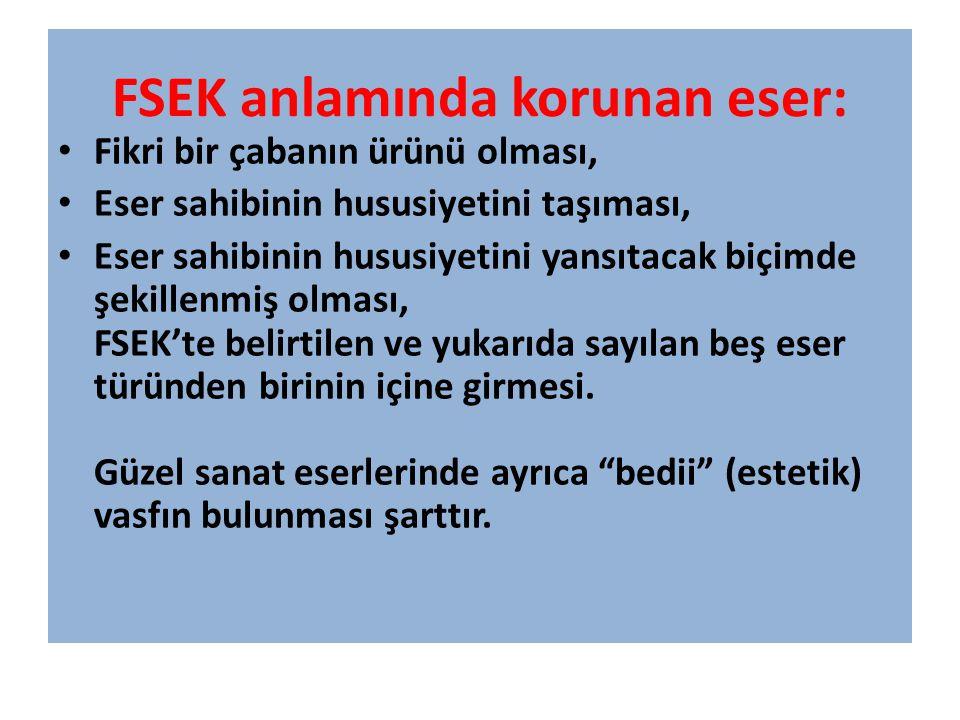 FSEK anlamında korunan eser: Fikri bir çabanın ürünü olması, Eser sahibinin hususiyetini taşıması, Eser sahibinin hususiyetini yansıtacak biçimde şeki
