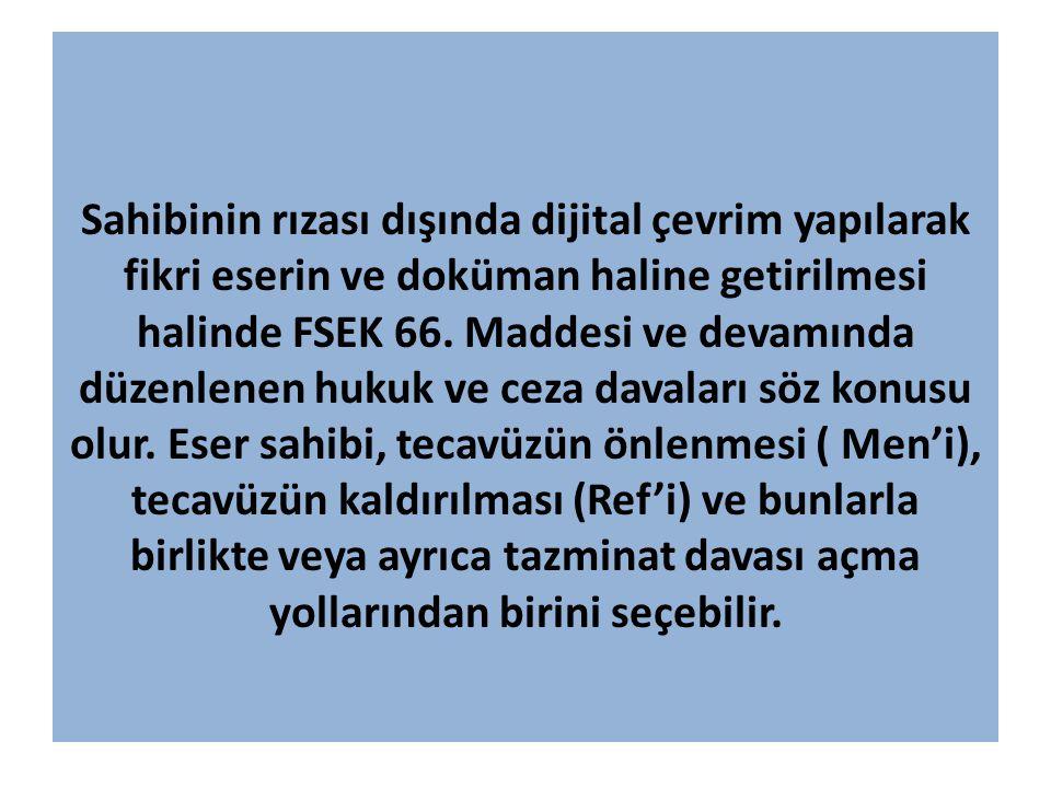 Sahibinin rızası dışında dijital çevrim yapılarak fikri eserin ve doküman haline getirilmesi halinde FSEK 66. Maddesi ve devamında düzenlenen hukuk ve