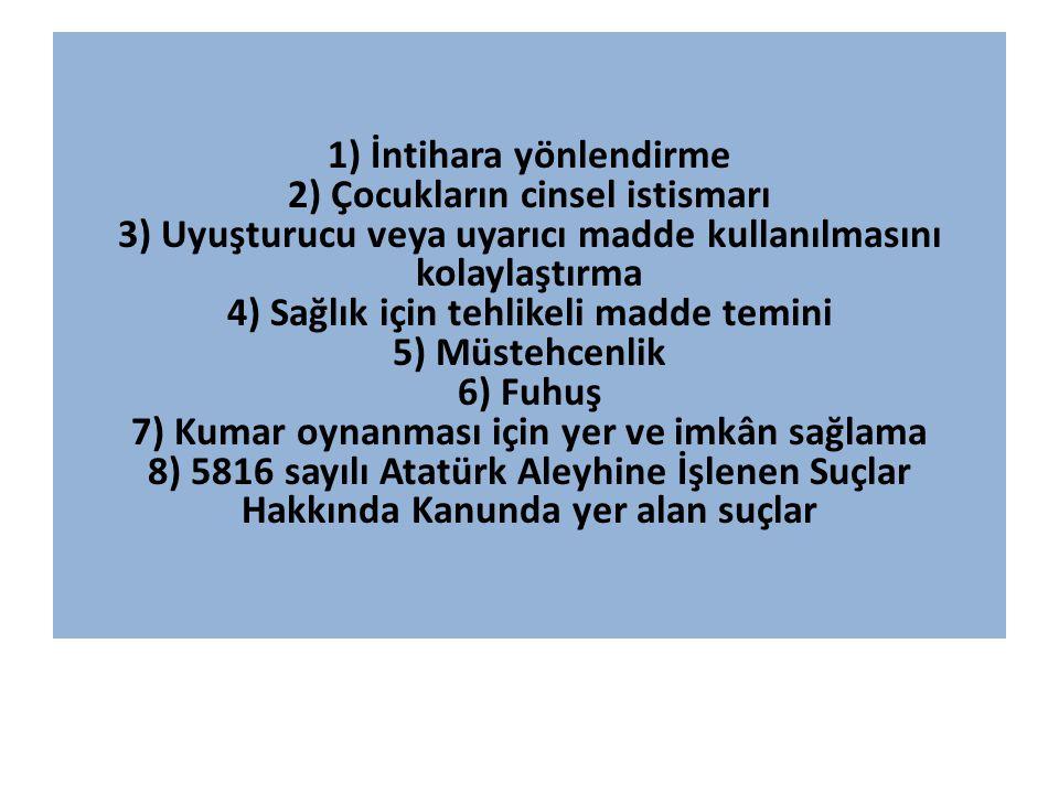 1) İntihara yönlendirme 2) Çocukların cinsel istismarı 3) Uyuşturucu veya uyarıcı madde kullanılmasını kolaylaştırma 4) Sağlık için tehlikeli madde te