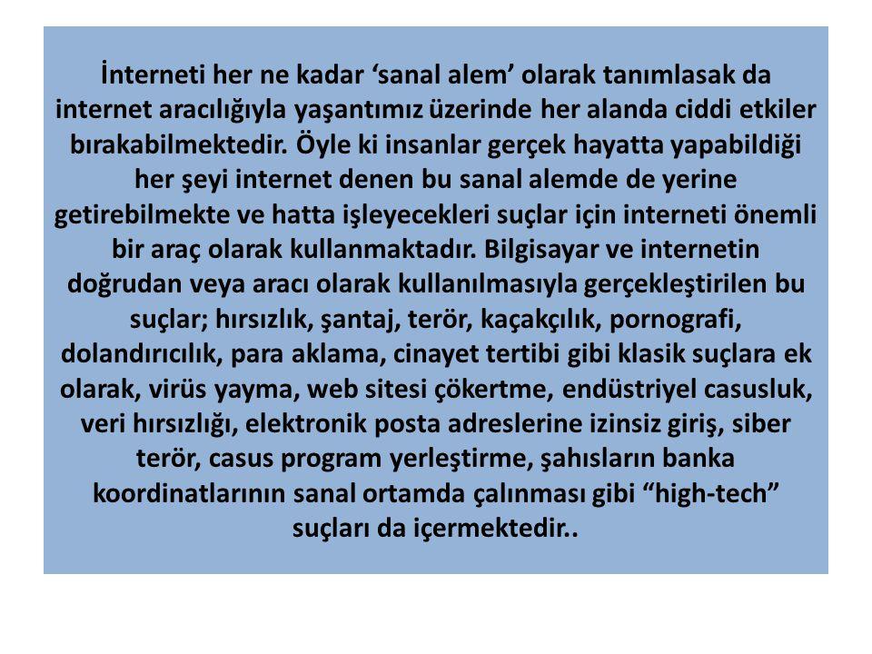 İnterneti her ne kadar 'sanal alem' olarak tanımlasak da internet aracılığıyla yaşantımız üzerinde her alanda ciddi etkiler bırakabilmektedir. Öyle ki