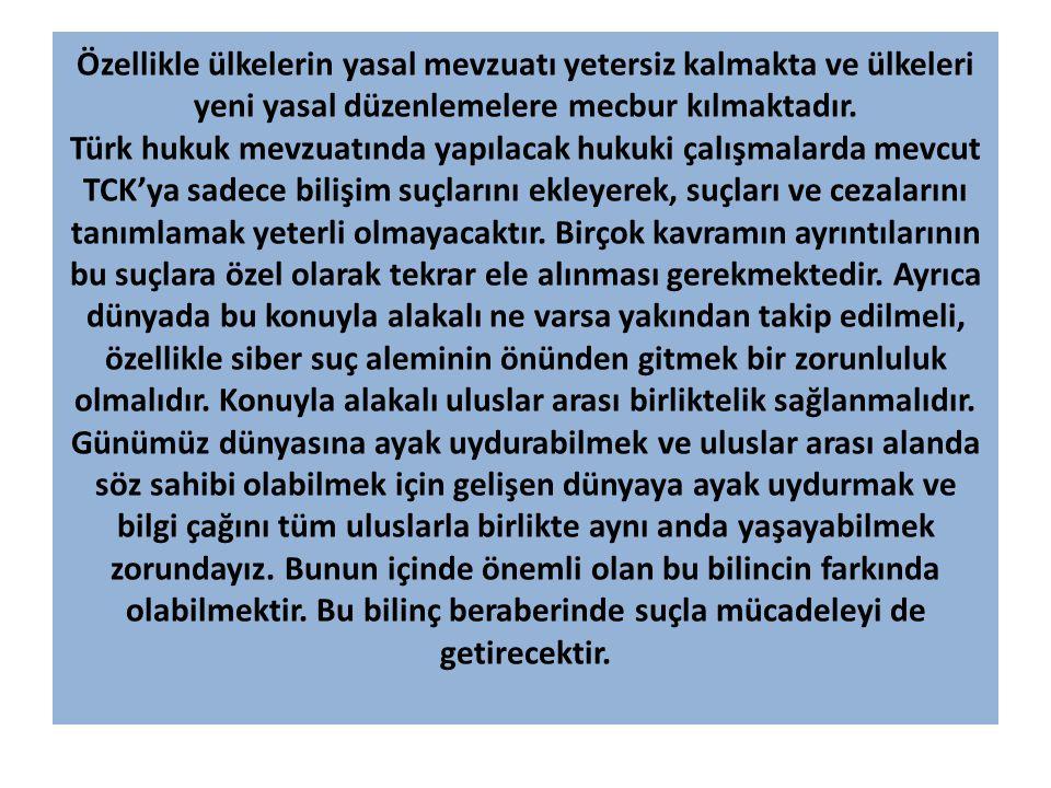 Özellikle ülkelerin yasal mevzuatı yetersiz kalmakta ve ülkeleri yeni yasal düzenlemelere mecbur kılmaktadır. Türk hukuk mevzuatında yapılacak hukuki