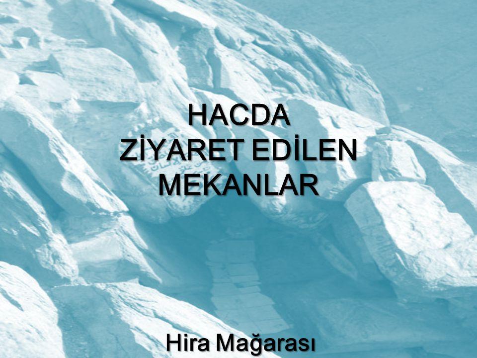 HACDA ZİYARET EDİLEN MEKANLAR Hira Mağarası