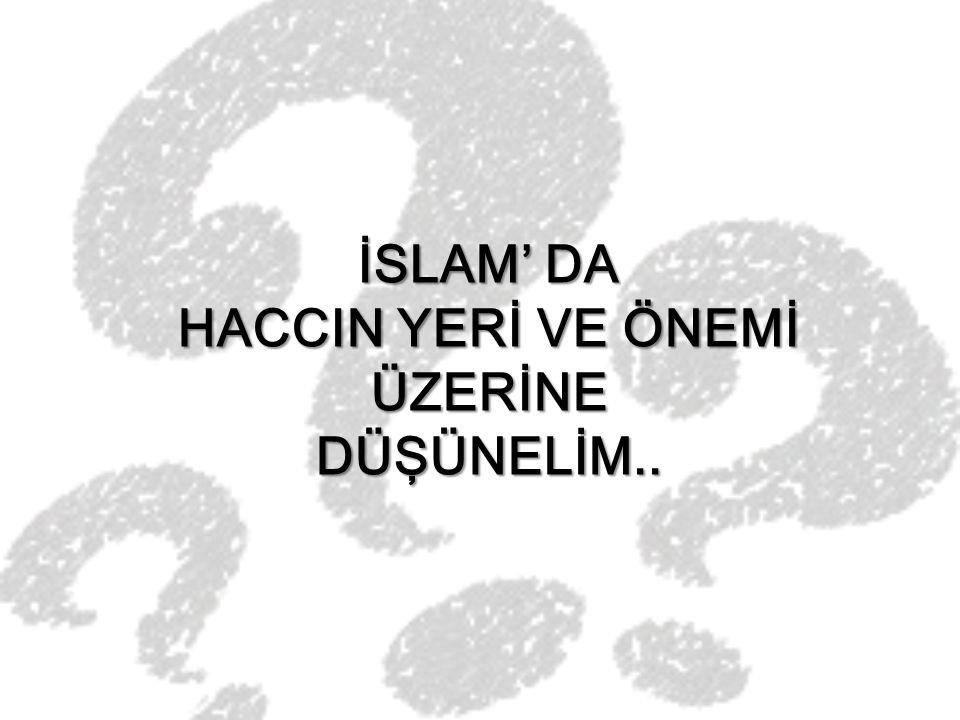 İSLAM' DA HACCIN YERİ VE ÖNEMİ ÜZERİNE DÜŞÜNELİM..