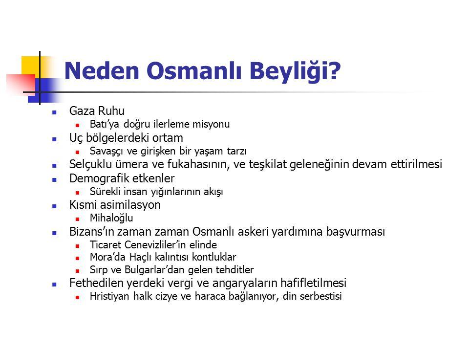 Neden Osmanlı Beyliği? Gaza Ruhu Batı'ya doğru ilerleme misyonu Uç bölgelerdeki ortam Savaşçı ve girişken bir yaşam tarzı Selçuklu ümera ve fukahasını