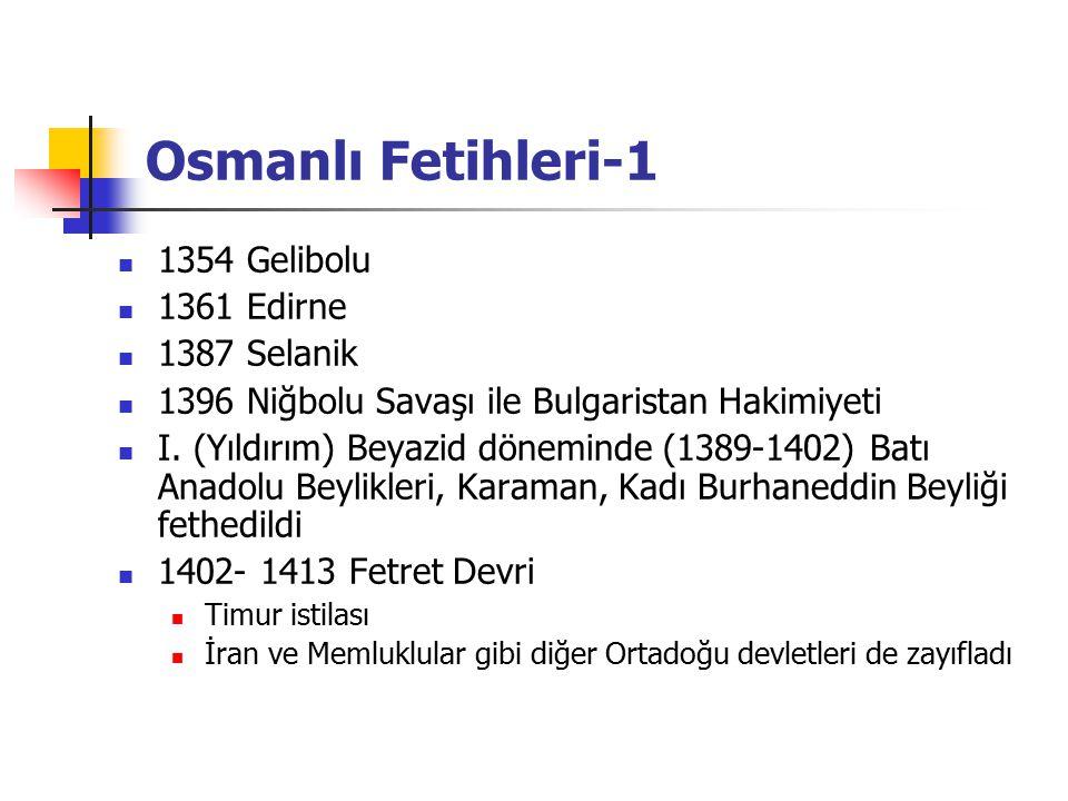 Osmanlı Fetihleri-1 1354 Gelibolu 1361 Edirne 1387 Selanik 1396 Niğbolu Savaşı ile Bulgaristan Hakimiyeti I. (Yıldırım) Beyazid döneminde (1389-1402)