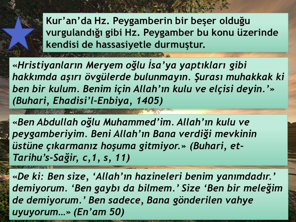 Kur'an'da Hz.Peygamberin bir beşer olduğu vurgulandığı gibi Hz.