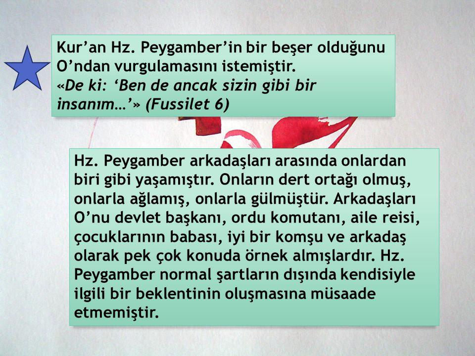 Kur'an Hz.Peygamber'in bir beşer olduğunu O'ndan vurgulamasını istemiştir.
