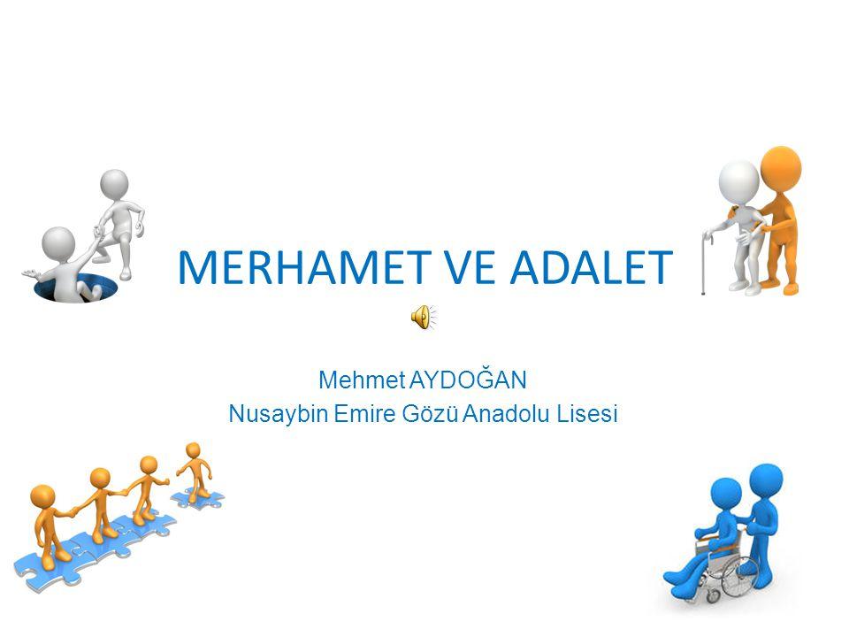 MERHAMET VE ADALET Mehmet AYDOĞAN Nusaybin Emire Gözü Anadolu Lisesi