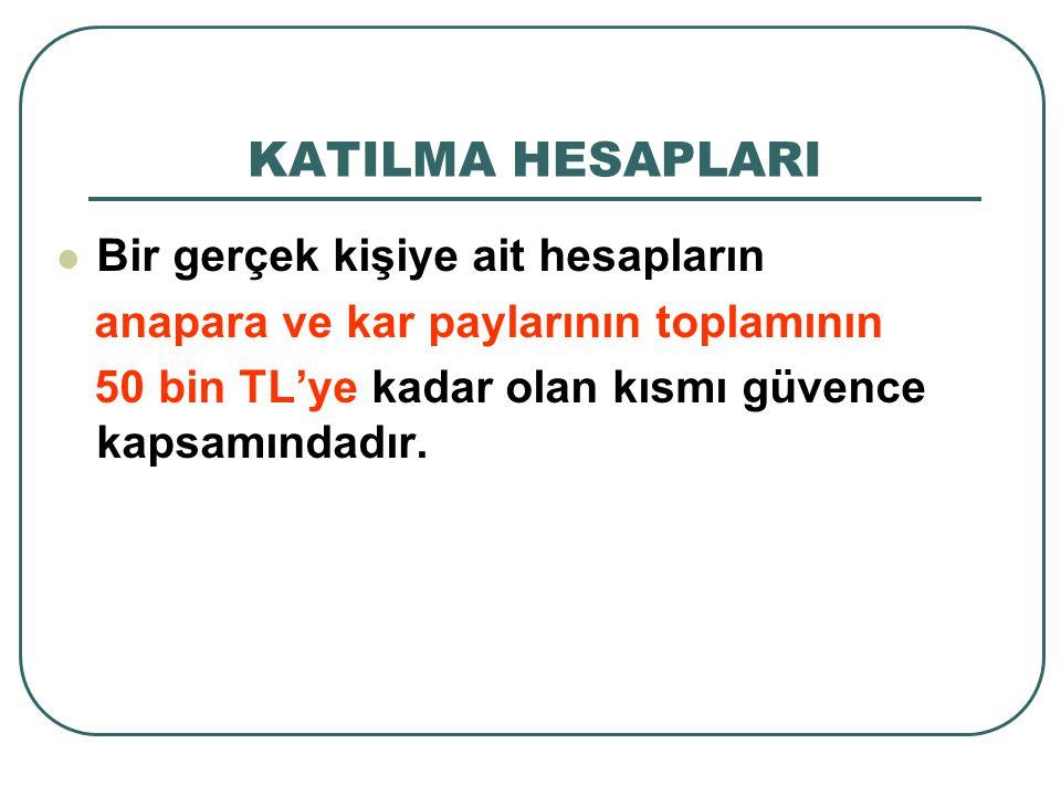 KATILMA HESAPLARI Bir gerçek kişiye ait hesapların anapara ve kar paylarının toplamının 50 bin TL'ye kadar olan kısmı güvence kapsamındadır.