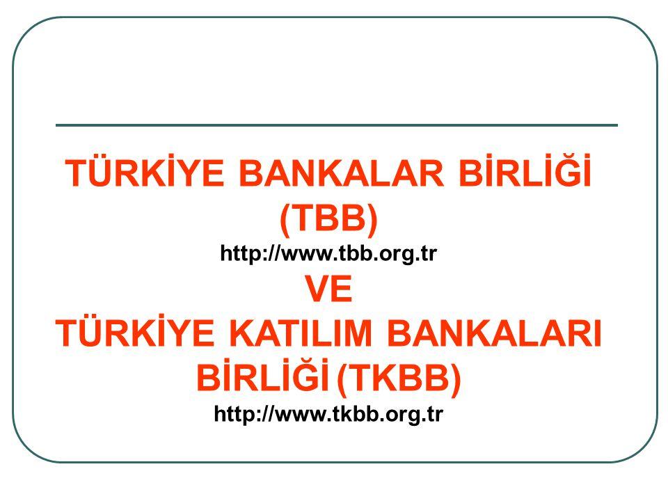 TÜRKİYE BANKALAR BİRLİĞİ (TBB) http://www.tbb.org.tr VE TÜRKİYE KATILIM BANKALARI BİRLİĞİ (TKBB) http://www.tkbb.org.tr