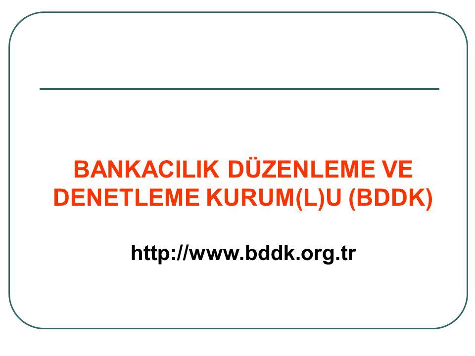 BANKACILIK DÜZENLEME VE DENETLEME KURUM(L)U (BDDK) http://www.bddk.org.tr
