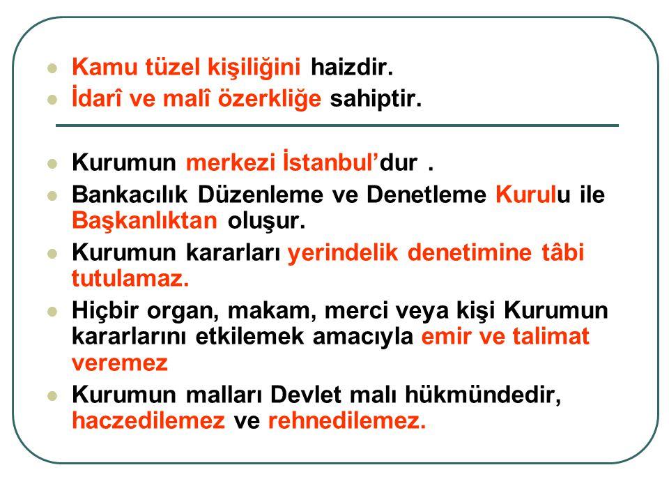 Kamu tüzel kişiliğini haizdir. İdarî ve malî özerkliğe sahiptir. Kurumun merkezi İstanbul'dur. Bankacılık Düzenleme ve Denetleme Kurulu ile Başkanlıkt