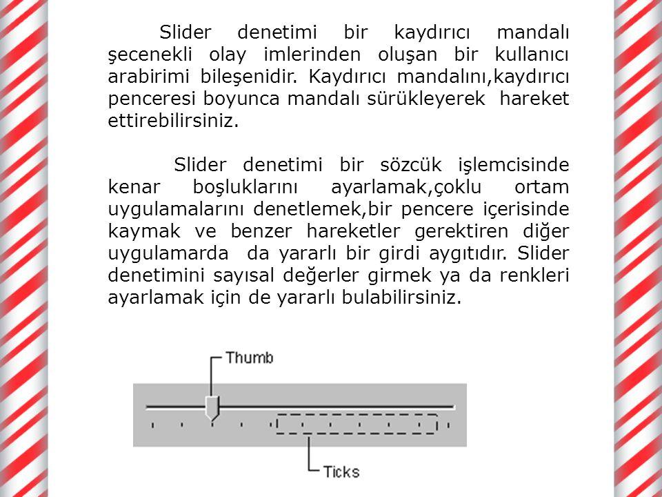 Properties Max,Min Slider kontrolünün temsil edeceği değer aralıkları bu iki özellikle belirlenir.