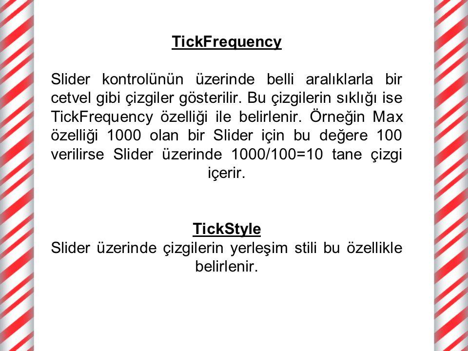 TickFrequency Slider kontrolünün üzerinde belli aralıklarla bir cetvel gibi çizgiler gösterilir.