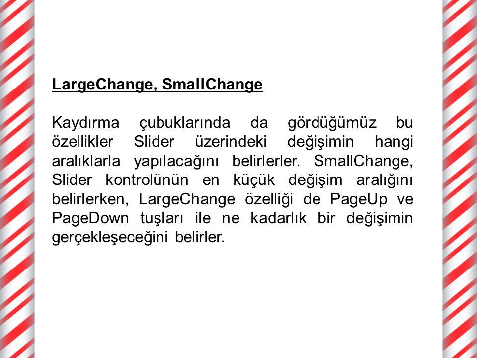 LargeChange, SmallChange Kaydırma çubuklarında da gördüğümüz bu özellikler Slider üzerindeki değişimin hangi aralıklarla yapılacağını belirlerler.