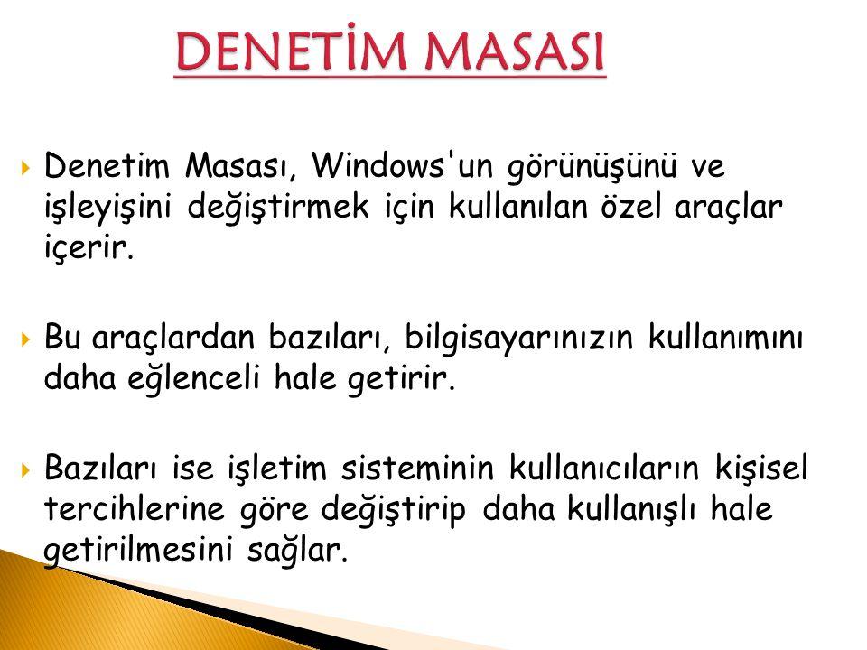  Denetim Masası, Windows'un görünüşünü ve işleyişini değiştirmek için kullanılan özel araçlar içerir.  Bu araçlardan bazıları, bilgisayarınızın kull