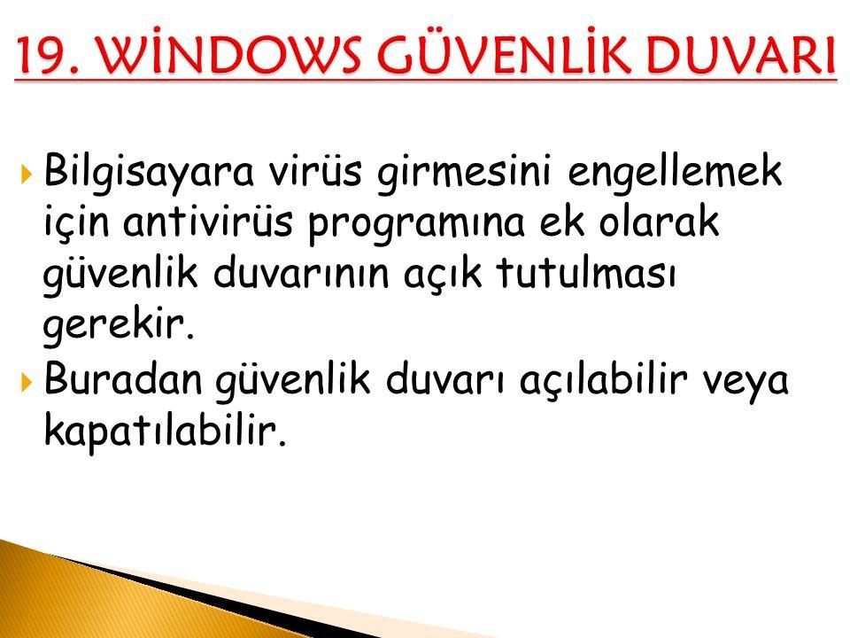  Bilgisayara virüs girmesini engellemek için antivirüs programına ek olarak güvenlik duvarının açık tutulması gerekir.  Buradan güvenlik duvarı açıl
