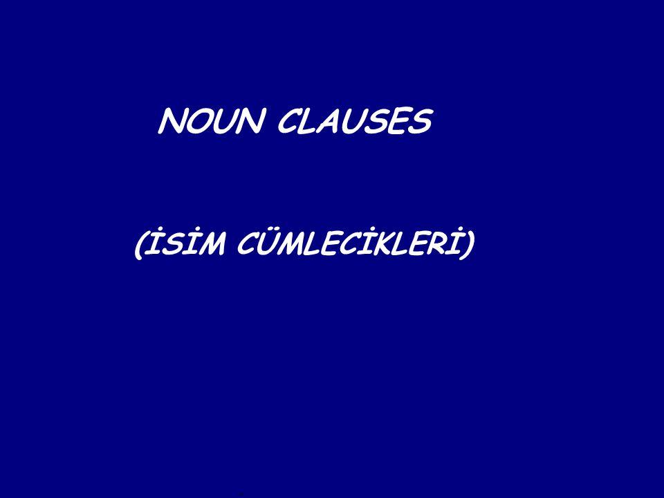 NOUN CLAUSES (İSİM CÜMLECİKLERİ)