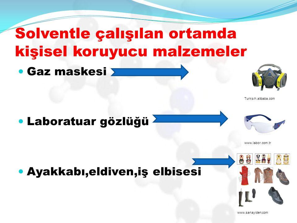 Solventle çalışılan ortamda kişisel koruyucu malzemeler Gaz maskesi Laboratuar gözlüğü Ayakkabı,eldiven,iş elbisesi Turksıh.alibaba.com www.labor.com.