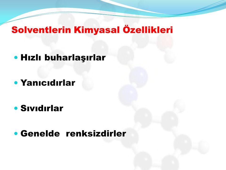 Solventlerin Kimyasal Özellikleri Hızlı buharlaşırlar Yanıcıdırlar Sıvıdırlar Genelde renksizdirler