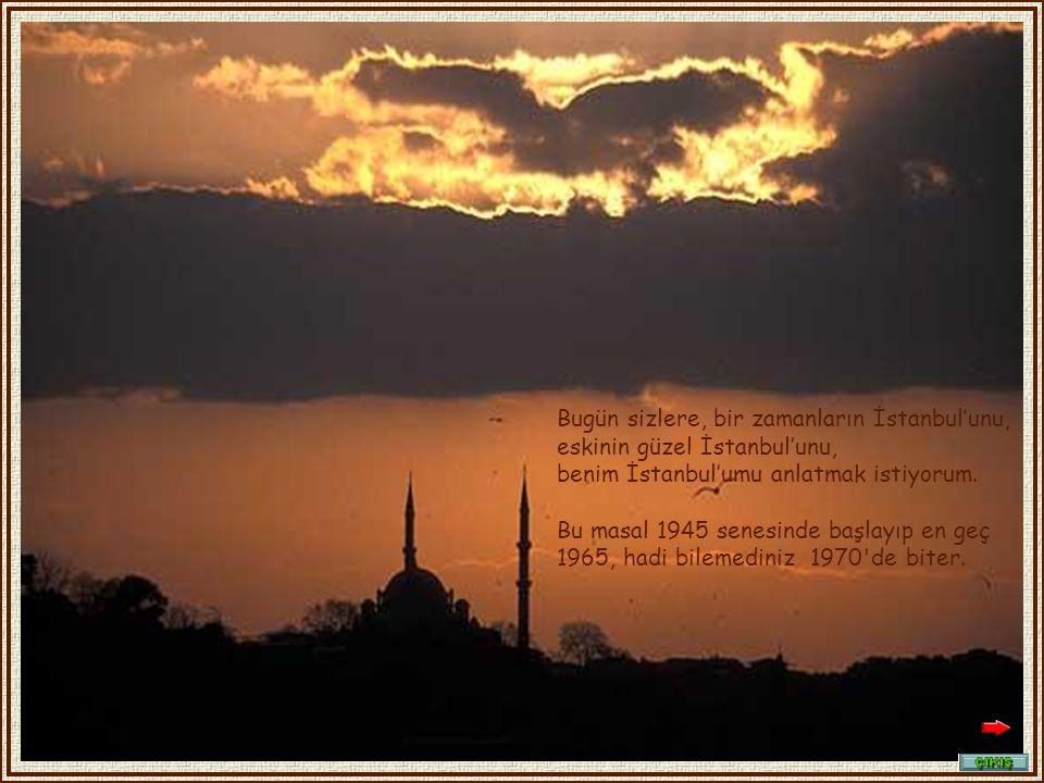 İstanbul un bütün şoförleri, bütün adresleri bilirlerdi; Abi, ben karşı tarafın taksisiyim mazeretini hiç duymazdınız.
