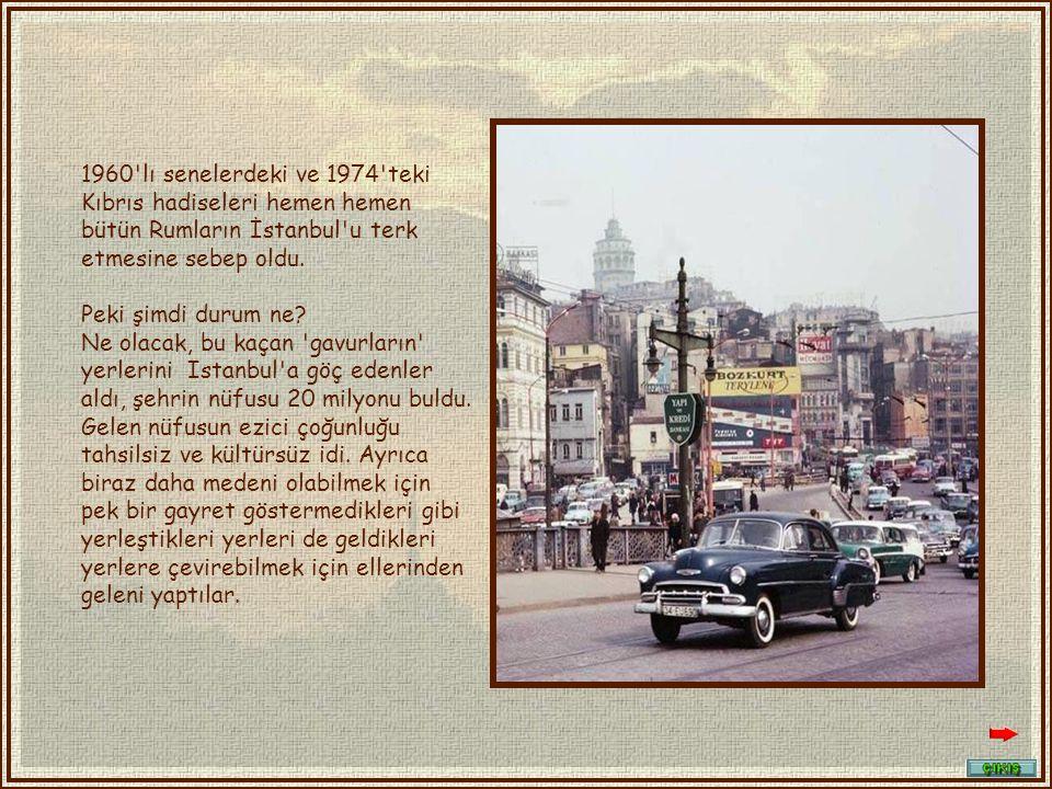 1960 lı senelerdeki ve 1974 teki Kıbrıs hadiseleri hemen hemen bütün Rumların İstanbul u terk etmesine sebep oldu.