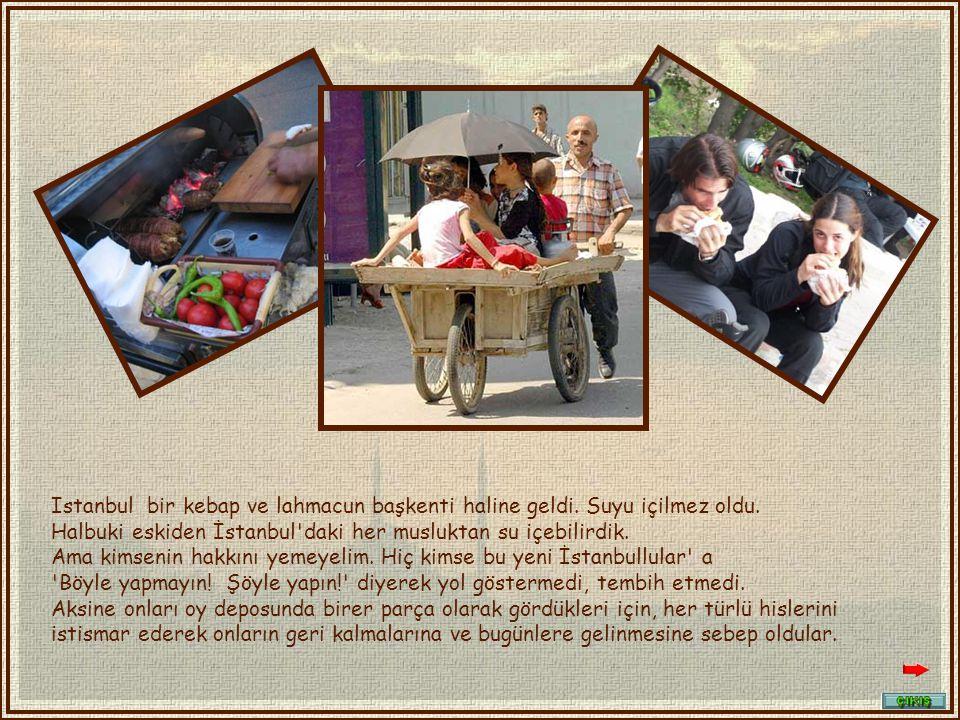 Eskiden her değişen rüzgar ile bir başka güzel kokan İstanbul havası, şimdi artık lahmacun ve kebap kokuyor.