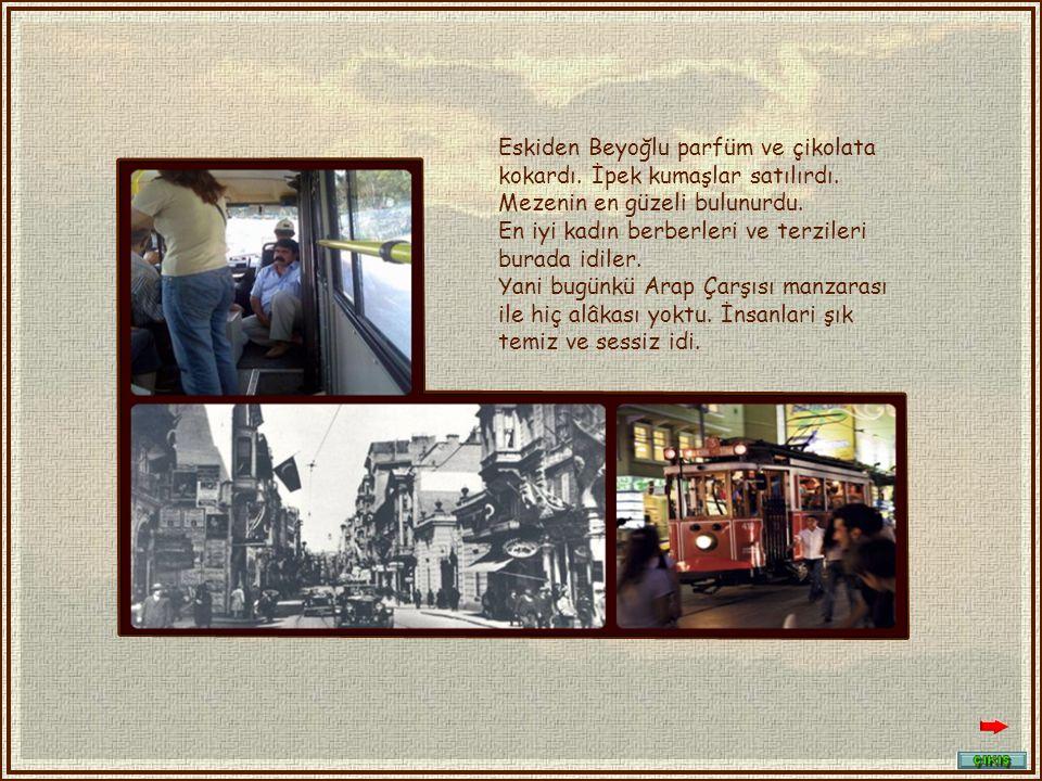 Eskiden Beyoğlu parfüm ve çikolata kokardı.İpek kumaşlar satılırdı.
