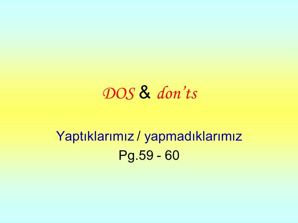 DOS & don'ts Yaptıklarımız / yapmadıklarımız Pg.59 - 60