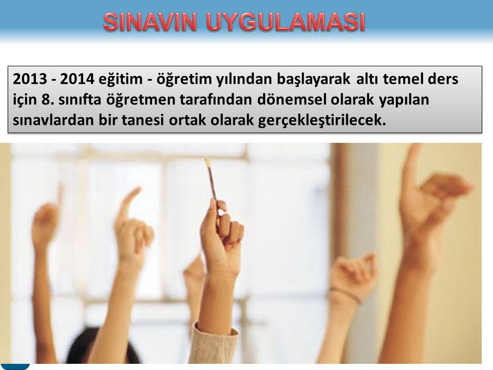 2013 - 2014 eğitim - öğretim yılından başlayarak altı temel ders için 8. sınıfta öğretmen tarafından dönemsel olarak yapılan sınavlardan bir tanesi or