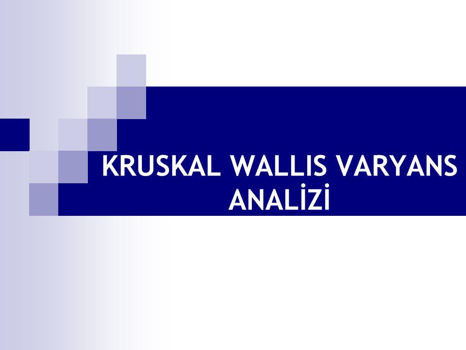 2 Kruskal Wallis varyans analizi, tek yönlü varyans analizinin parametrik olmayan karşılığıdır.