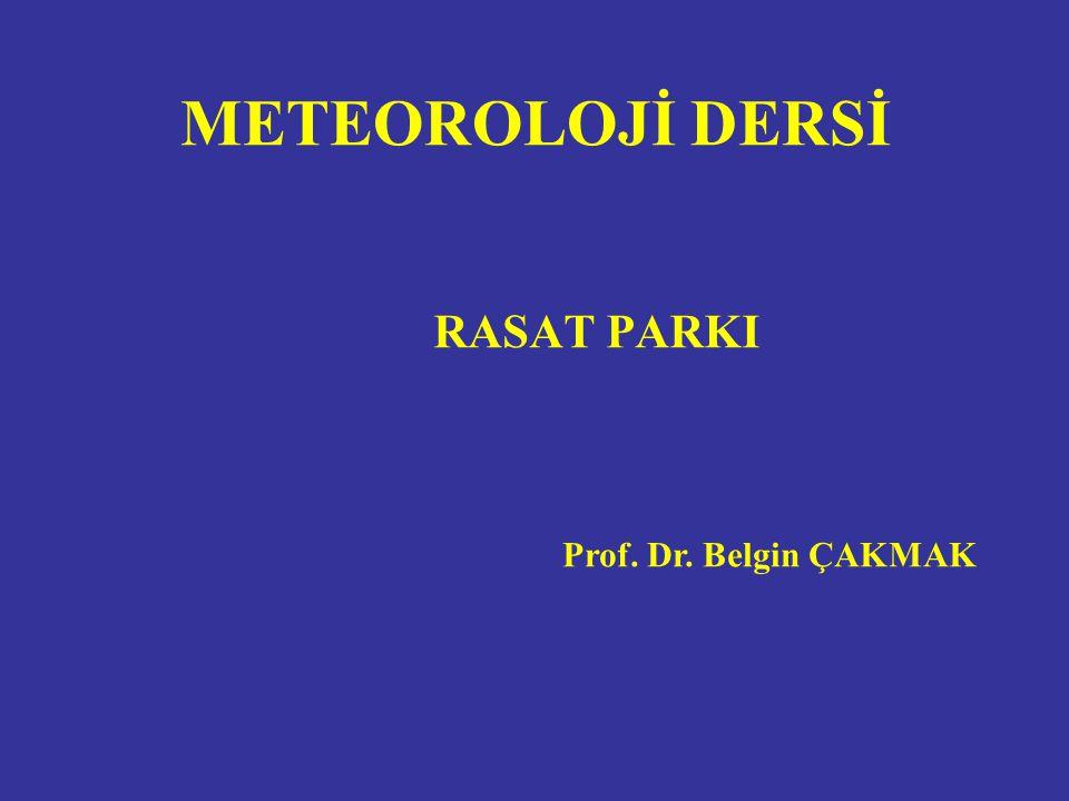 RASAT PARKI Prof. Dr. Belgin ÇAKMAK METEOROLOJİ DERSİ