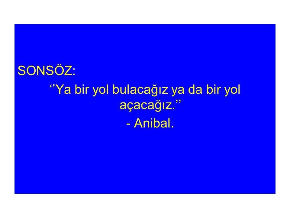 SONSÖZ: ''Ya bir yol bulacağız ya da bir yol açacağız.'' - Anibal.