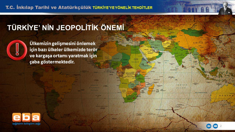 2 TÜRKİYE' NİN JEOPOLİTİK ÖNEMİ Ülkemizin gelişmesini önlemek için bazı ülkeler ülkemizde terör ve kargaşa ortamı yaratmak için çaba göstermektedir.