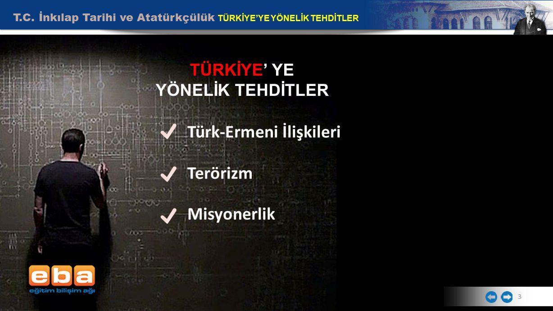 T.C. İnkılap Tarihi ve Atatürkçülük TÜRKİYE'YE YÖNELİK TEHDİTLER 3 TÜRKİYE' YE YÖNELİK TEHDİTLER Türk-Ermeni İlişkileri Terörizm Misyonerlik