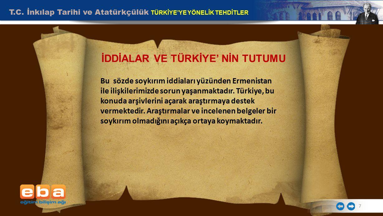 T.C. İnkılap Tarihi ve Atatürkçülük TÜRKİYE'YE YÖNELİK TEHDİTLER 7 Bu sözde soykırım iddiaları yüzünden Ermenistan ile ilişkilerimizde sorun yaşanmakt