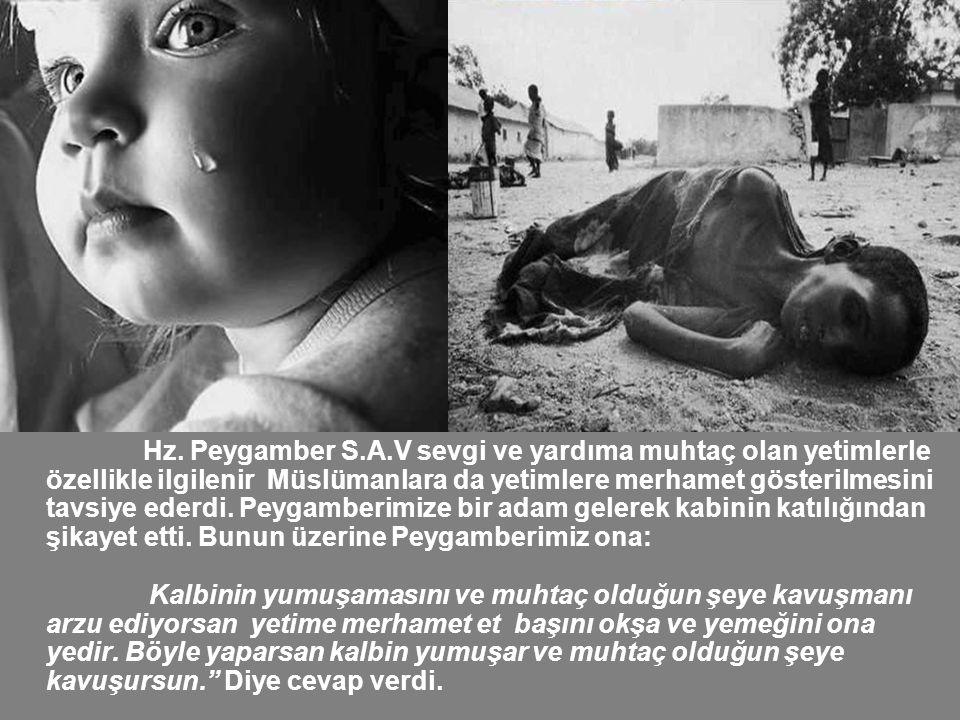 Hz. Peygamber S.A.V sevgi ve yardıma muhtaç olan yetimlerle özellikle ilgilenir Müslümanlara da yetimlere merhamet gösterilmesini tavsiye ederdi. Peyg