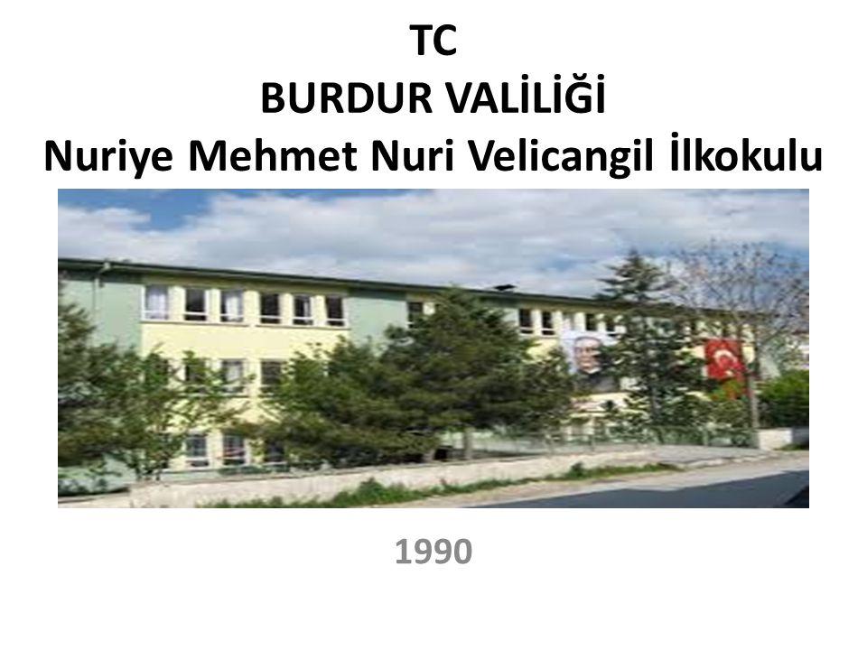TC BURDUR VALİLİĞİ Nuriye Mehmet Nuri Velicangil İlkokulu 1990