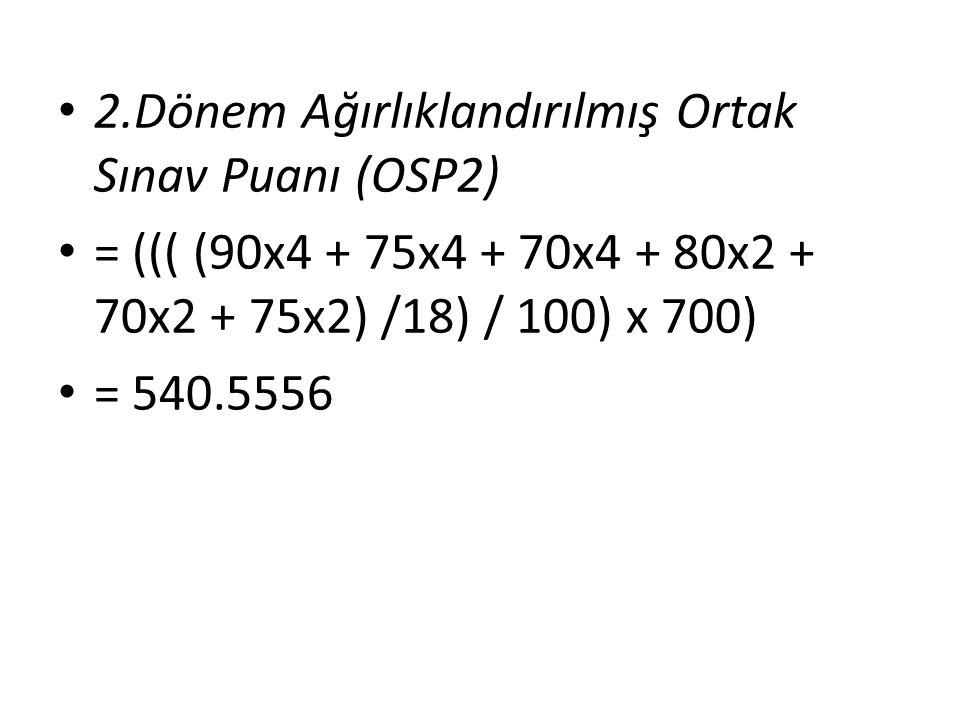 1.Dönem Ağırlıklandırılmış Ortak Sınav Puanı (OSP1) OSP1 = ((( (SPTürkçe x AKTürkçe + SPMat x AKMat + SPFen x AKFen + SPİnk.Tar.x AKİnk.Tar. + SPYab.D