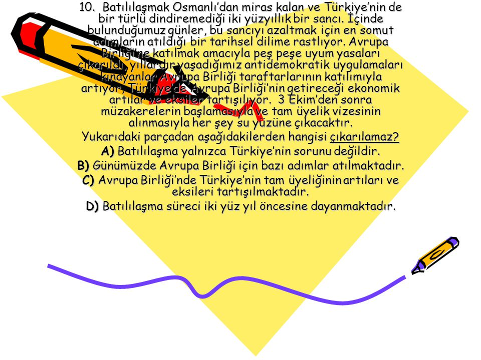10. Batılılaşmak Osmanlı'dan miras kalan ve Türkiye'nin de bir türlü dindiremediği iki yüzyıllık bir sancı. İçinde bulunduğumuz günler, bu sancıyı aza