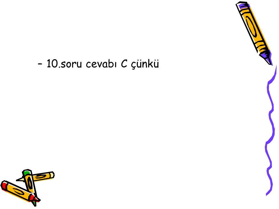–10.soru cevabı C çünkü