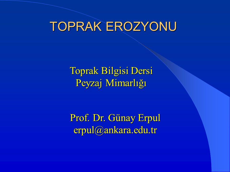 TOPRAK EROZYONU Toprak Bilgisi Dersi Peyzaj Mimarlığı Prof. Dr. Günay Erpul erpul@ankara.edu.tr