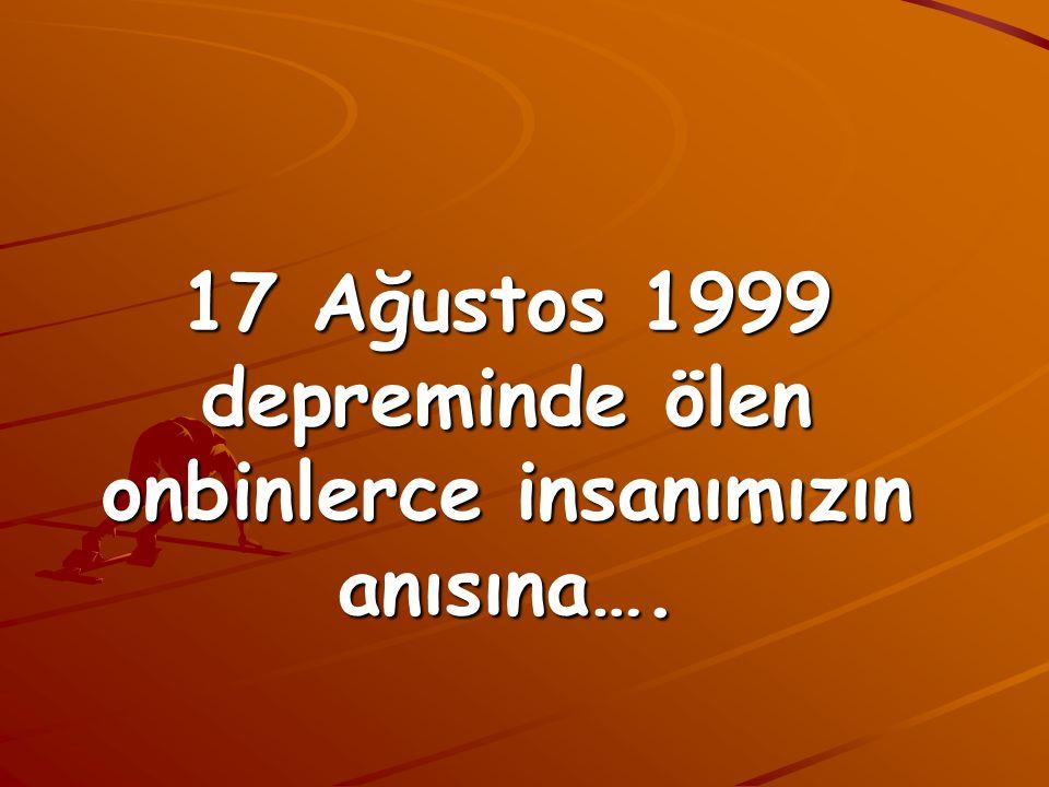 17 Ağustos 1999 depreminde ölen onbinlerce insanımızın anısına….