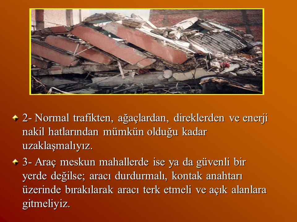 II. Bina Dışında 1- Enerji hatlarından, diğer binalardan ve duvar diplerinden uzaklaşmalıyız. Açık arazide çömelerek etraftan gelen tehlikelere karşı
