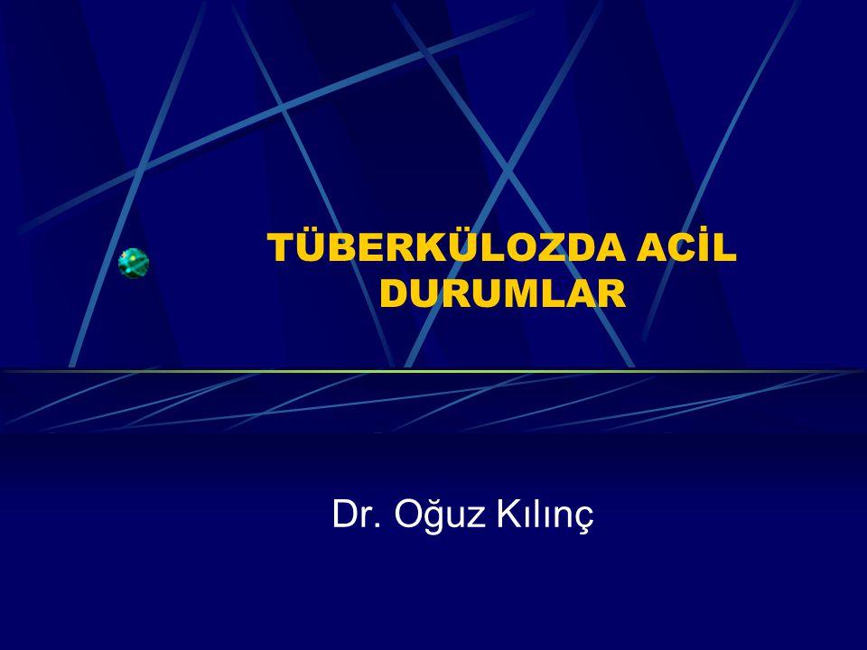 TÜBERKÜLOZDA ACİL DURUMLAR Dr. Oğuz Kılınç